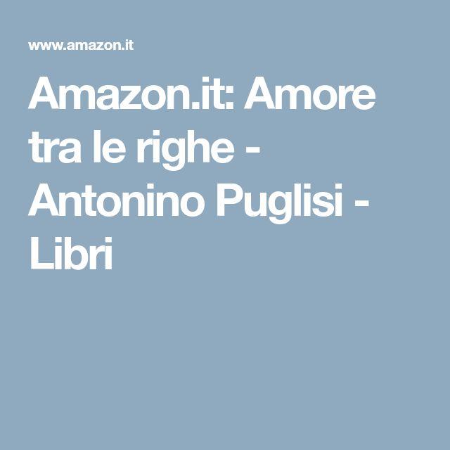 Amazon.it: Amore tra le righe - Antonino Puglisi - Libri