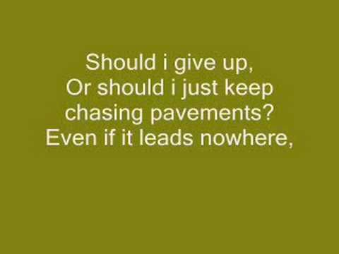 Should I give up, or should I just keep chasing pavements even if it leads nowhere...or would it be a waste, even if I know my place..... Adele - Chasing Pavements [LYRICS]