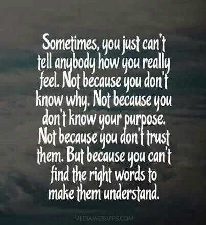 """This is so true and when you try to make them understand, it makes you feel stupid or pathetic so in the end you don't say anything except """"I'm fine"""""""
