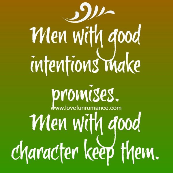 Men with good intentions make promises. Men with good ...