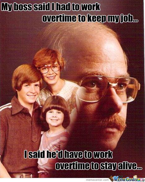 Work Overtime     #Meme #FunnyMeme