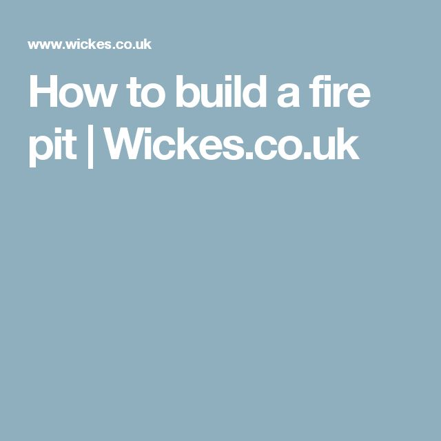 How to build a fire pit | Wickes.co.uk