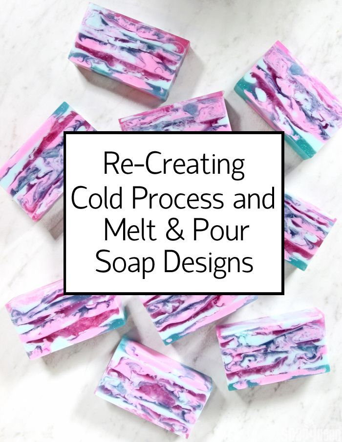 Re-Creating Cold Process and Melt & Pour Soap Designs
