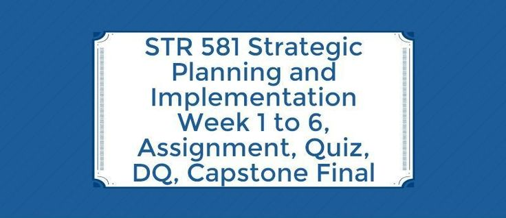 STR 581 Strategic Planning and Implementation===========STR 581 Week 1 Individual Assignment, Ethics Reflection Paper (02 Papers) STR 581 Week 1 DQs 1, 2 and 3STR 581 Week 1 Quiz (18 Questions and Answers)