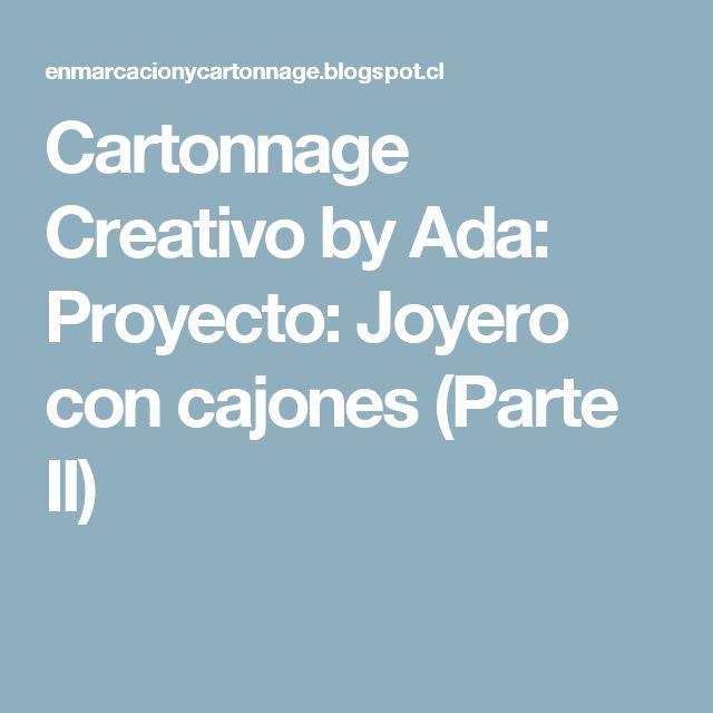 Cartonnage Creativo by Ada: Proyecto: Joyero con cajones (Parte II)