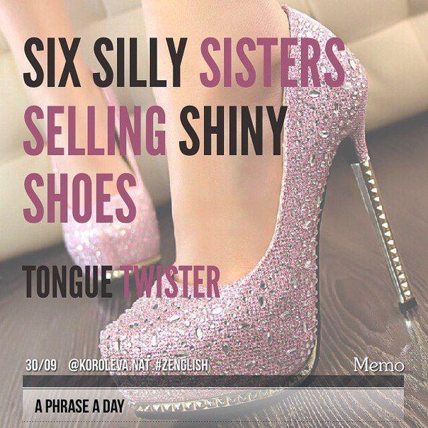 """""""Шесть глупых сестер продают сияющие туфли"""" (скороговорка на звук [s]) - тренируйтесь! :) #aphraseaday #zenglish #korolevanat"""