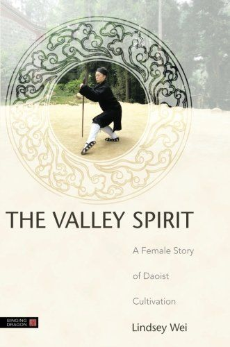 The Valley Spirit: A Female Story of Daoist Cultivation Second Edition:   A young woman, Lindsey Wei, graduates from high school in America and sets out to find her roots in China, questing for who she is and where her life path belongs. She discovers in herself a skill for martial arts and seeks the hidden knowledge of meditation. After three years of study in various martial styles and unveiling false teachers, she is finally led to the ancient Wudang Mountains. Here she meets a Daoi...