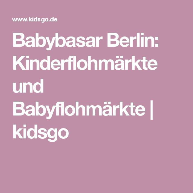 Babybasar Berlin: Kinderflohmärkte und Babyflohmärkte | kidsgo