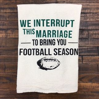"Our team at Only Southern Made is celebrating football season with these adorable 100% cotton tea towels. This tea towel features the saying, ""We Interrupt This Marriage To Bring You Football Season"""