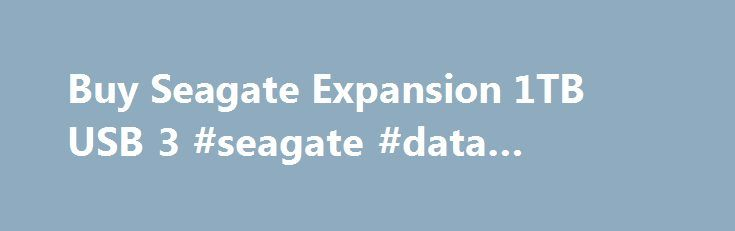 Buy Seagate Expansion 1TB USB 3 #seagate #data #storage http://england.nef2.com/buy-seagate-expansion-1tb-usb-3-seagate-data-storage/  # Seagate Expansion 1TB USB 3.0 Portable Hard Drive – Black 142/7187 About this product The Seagate Expansion portable drive is compact and perfect for taking with you on the go. Add more storage space to your PC instantly and take large files with you when you travel. Set-up is straightforward: simply connect a single USB cable and you are ready to go. The…
