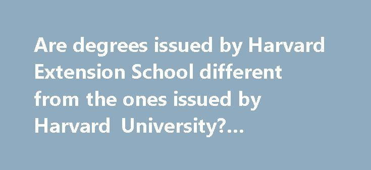 Are degrees issued by Harvard Extension School different from the ones issued by Harvard University? #eviction #laws http://law.remmont.com/are-degrees-issued-by-harvard-extension-school-different-from-the-ones-issued-by-harvard-university-eviction-laws/  #harvard online degree # No: Students at Harvard University are awarded degrees from Harvard University. HES is one of the schools that comprises Harvard University, so it s a degree from Harvard. Yes: If you earn a Masters from Graduate…