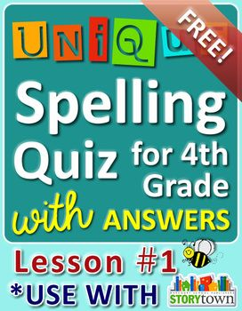 StoryTown Grade 4 – Unique Spelling Quizzes w/ Answers – Lesson #1 - FREE! Try it with your class! :)