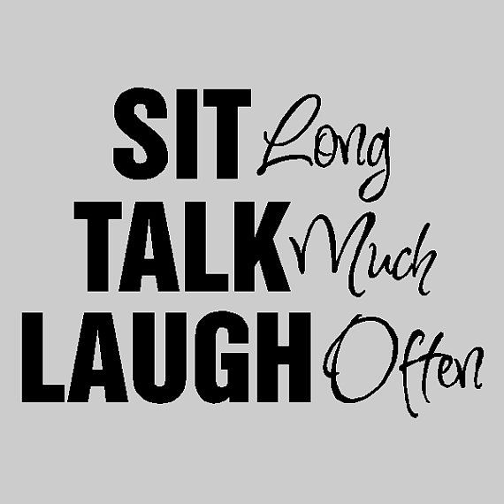 Sit long, Talk much, Laugh often... Family Wall Quotes Words Sayings Removable Wall Lettering HO11. $12.99, via Etsy.: Wall Art, Families Quotes, Long Talk, Talk Laughing, Slapart Sit, Sit Talk, Vinyls Wall, Families Meeting, Families Wall Quotes