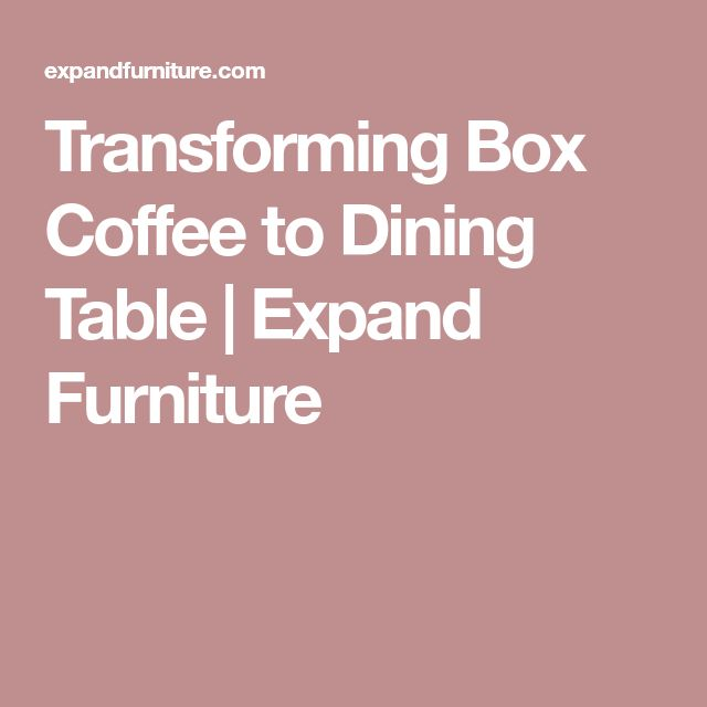 Transforming Box Coffee to Dining Table | Expand Furniture