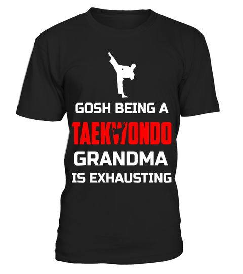"# Gosh Being A Taekwondo Grandma Is Exhausting Funny Shirt .  Special Offer, not available in shops      Comes in a variety of styles and colours      Buy yours now before it is too late!      Secured payment via Visa / Mastercard / Amex / PayPal      How to place an order            Choose the model from the drop-down menu      Click on ""Buy it now""      Choose the size and the quantity      Add your delivery address and bank details      And that's it!      Tags: Gosh Being A Taekwondo…"