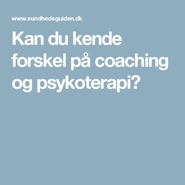 Kan du kende forskel på coaching og psykoterapi?