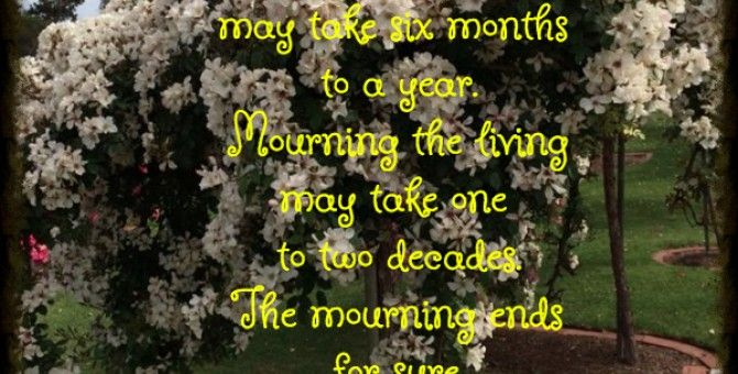 Mourning the dead takes shorter time than mourning the living.