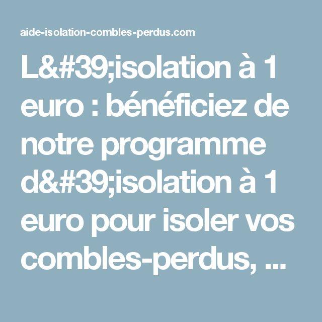 L'isolation à 1 euro : bénéficiez de notre programme d'isolation à 1 euro pour isoler vos combles-perdus, cave, garage et vide-sanitaire, surface illimitée