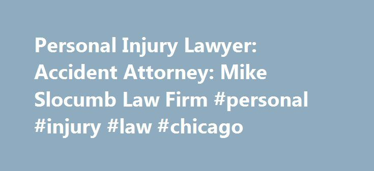 Personal Injury Lawyer: Accident Attorney: Mike Slocumb Law Firm #personal #injury #law #chicago http://maryland.remmont.com/personal-injury-lawyer-accident-attorney-mike-slocumb-law-firm-personal-injury-law-chicago/  # WIN YOUR CASE Trust, experience, success, results – Expect more Mike Slocumb created his law firm for one simple reason – to get accident victims the money they deserve. That goal remains the same. That's what drives him and everyone at his firm to work hard every single day…