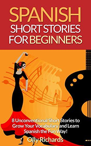 Spanish Short Stories For Beginners: 8 Unconventional Sho...
