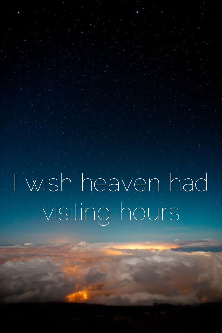 I wish heaven had visiting hours