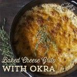 Baked Cheese Grits with Okra ~ so yummy