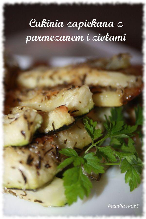 Cukinia zapiekana z parmezanem i ziołami - taki przepis na kolację :-)