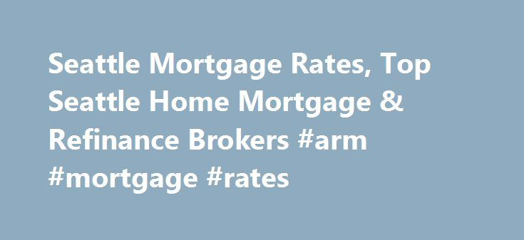 Seattle Mortgage Rates, Top Seattle Home Mortgage & Refinance Brokers #arm #mortgage #rates http://mortgage.remmont.com/seattle-mortgage-rates-top-seattle-home-mortgage-refinance-brokers-arm-mortgage-rates/  #seattle mortgage rates # Seattle Mortgage Rates Sunday, September 18, 2016 Mortgage rates for Seattle, Washington on Lender411 for 30-year fixed-rate mortgages are at 4.02%. That dropped from 4.02% to 4.02%. The 15-year fixed rates are now at 3.08%. The 5/1 ARM mortgage for Seattle…