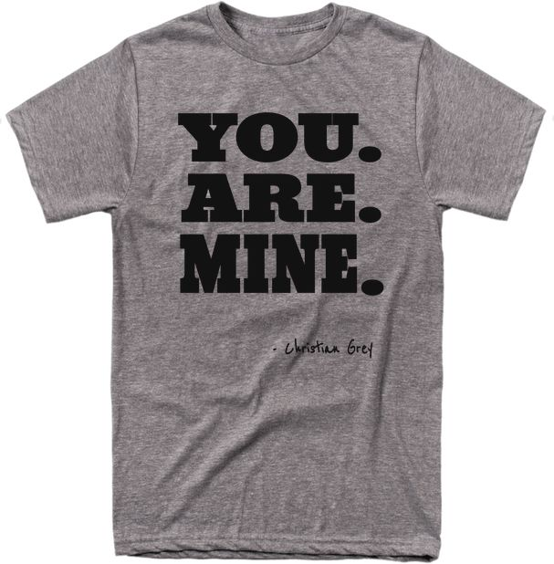 You Are Mine Christian Grey Fifty Shades of Grey Funny Tees for Women | Skullys Korner