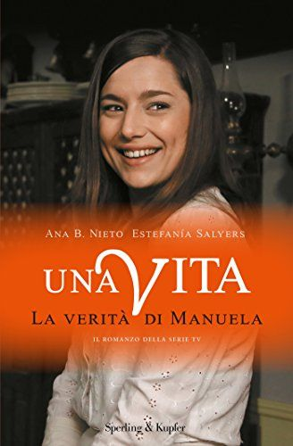 Una vita. La verità di Manuela di [Salyers, Estefanìa, Nieto, Ana B.]