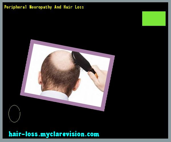 Peripheral Neuropathy And Hair Loss 152139 - Hair Loss Cure!