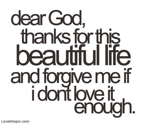 God, thanks for this beautiful life quotes quote god appreciation text dear god god quotes god quote