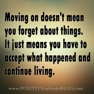 Moving on doesn't mean you forget about things. It just means you