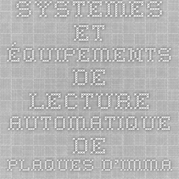 Systèmes et équipements de lecture automatique de plaques d'immatriculation des véhicules Principes et aperçu des applications