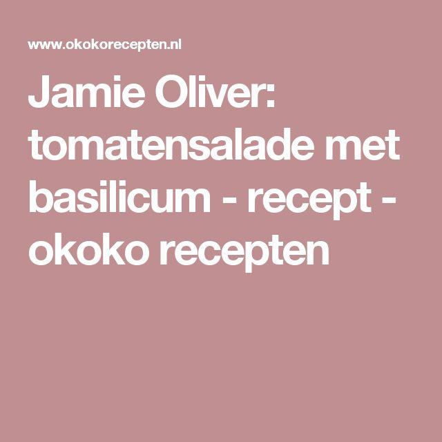 Jamie Oliver: tomatensalade met basilicum - recept - okoko recepten