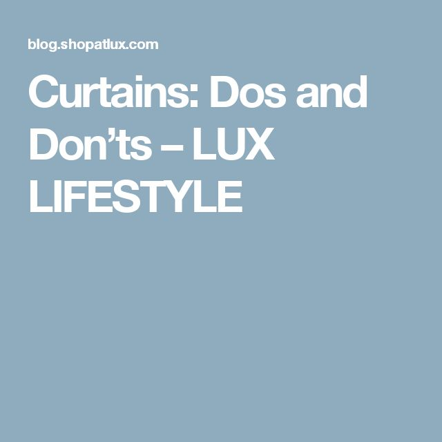 Curtains: Dos and Don'ts – LUX LIFESTYLE