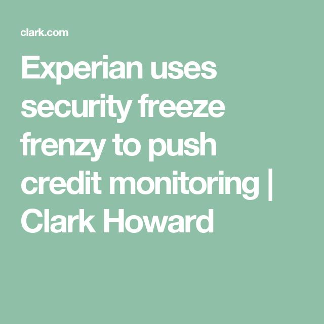 Experian uses security freeze frenzy to push credit monitoring | Clark Howard