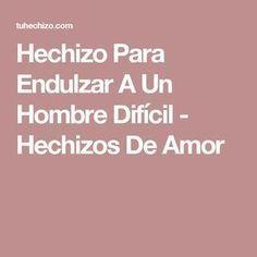 Hechizo Para Endulzar A Un Hombre Difícil - Hechizos De Amor