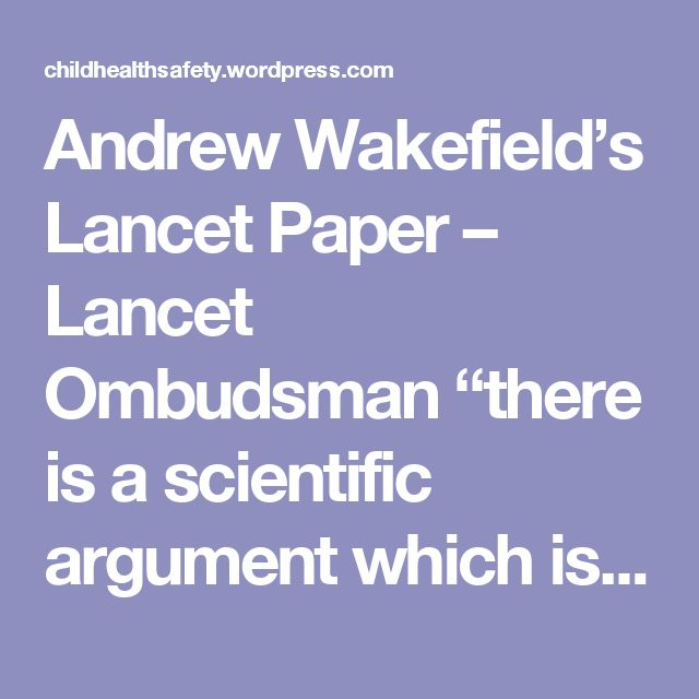"""Andrew Wakefield's Lancet Paper – Lancet Ombudsman """"there is a scientific argument which is continuing and has yet to be sorted out to everyone's satisfaction. """" 
