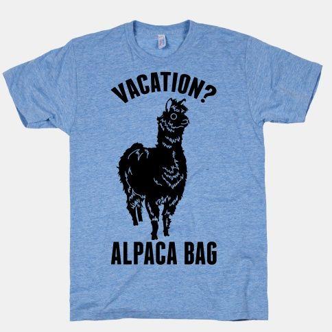 Vacation? Alpaca Bag #funny #tshirt #vacation #alpaca #cute #pun
