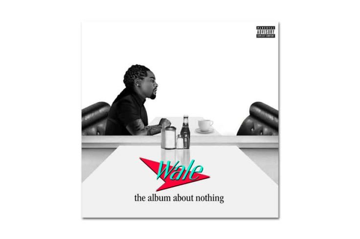 THE ALBUM ABOUT NOTHING - WALE. Out now!
