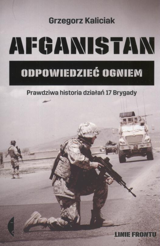 Afganistan : odpowiedzieć ogniem / Grzegorz Kaliciak. - Wołowiec : Wydawnictwo Czarne, 2016. SOWA-WWW : Katalog księgozbioru WBP w Opolu