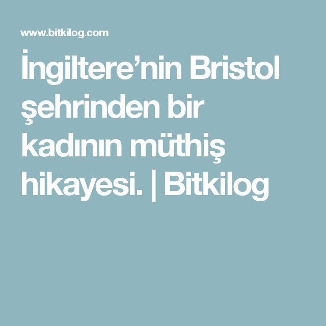 İngiltere'nin Bristol şehrinden bir kadının müthiş hikayesi. | Bitkilog