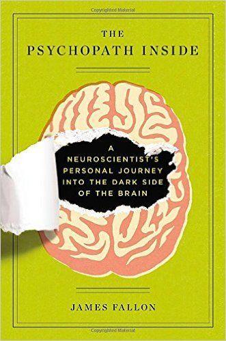 The Psychopath Inside: A Neuroscientist's Personal Journey into the Dark Side of the Brain: James Fallon: 9781591846000: Amazon.com: Books