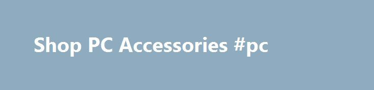 "Shop PC Accessories #pc http://furniture.remmont.com/shop-pc-accessories-pc/  # Shop PC Accessories ""Ultrabook, Celeron, Celeron Inside, Core Inside, Intel, Intel Logo, Intel Atom, Intel Atom Inside, Intel Core, Intel Inside, Intel Inside Logo, Intel vPro, Itanium, Itanium Inside, Pentium, Pentium Inside, vPro Inside, Xeon, Xeon Phi, and Xeon Inside are trademarks of Intel Corporation in the U.S. and/or other countries. Offers subject to change. Not valid for Resellers. Per customer unit…"