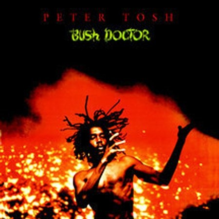 Peter Tosh. Bush Doctor. http://www.youtube.com/watch?v=3o4Fgh0KW_4