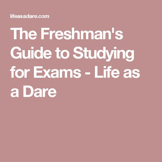 The Freshman's Guide to Studying for Exams - Life as a Dare