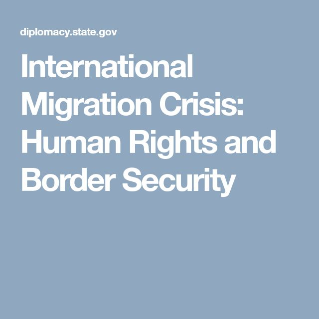 International Migration Crisis:  Human Rights and Border Security