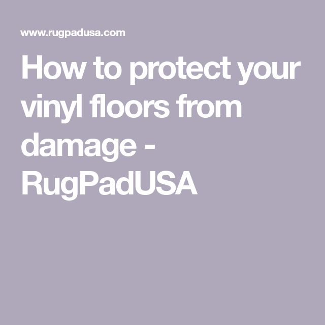 How To Protect Your Vinyl Floors From Damage Vinyl