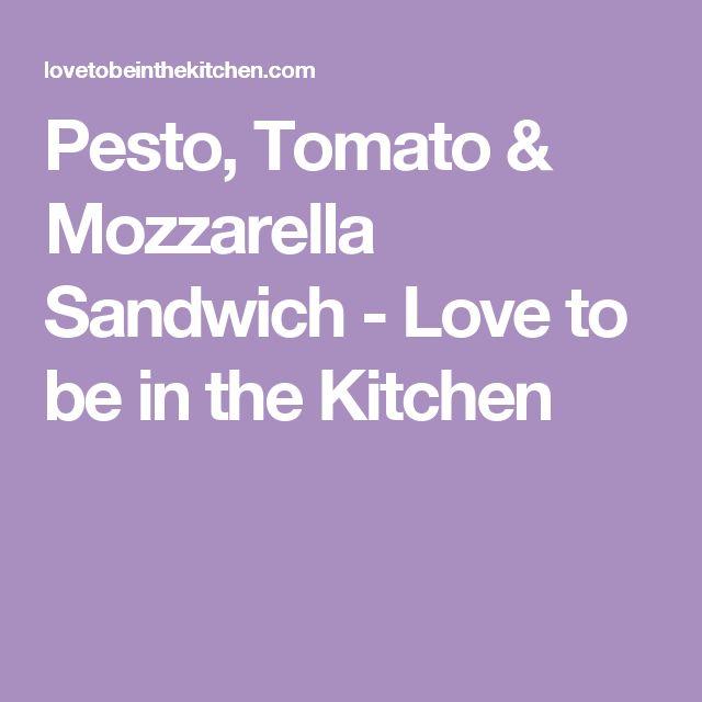 Pesto, Tomato & Mozzarella Sandwich - Love to be in the Kitchen